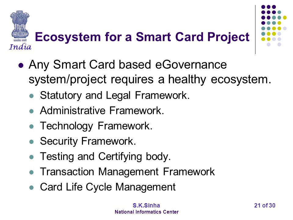 India S.K.Sinha National Informatics Center 22 of 30 Ecosystem for a Smart Card Project Statutory and Legal Framework.