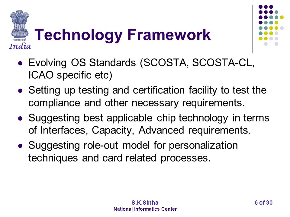 India S.K.Sinha National Informatics Center 7 of 30 Policy Framework New policies in terms of Card Issuance Beneficiary Service delivery processes Security Policies Operational policies