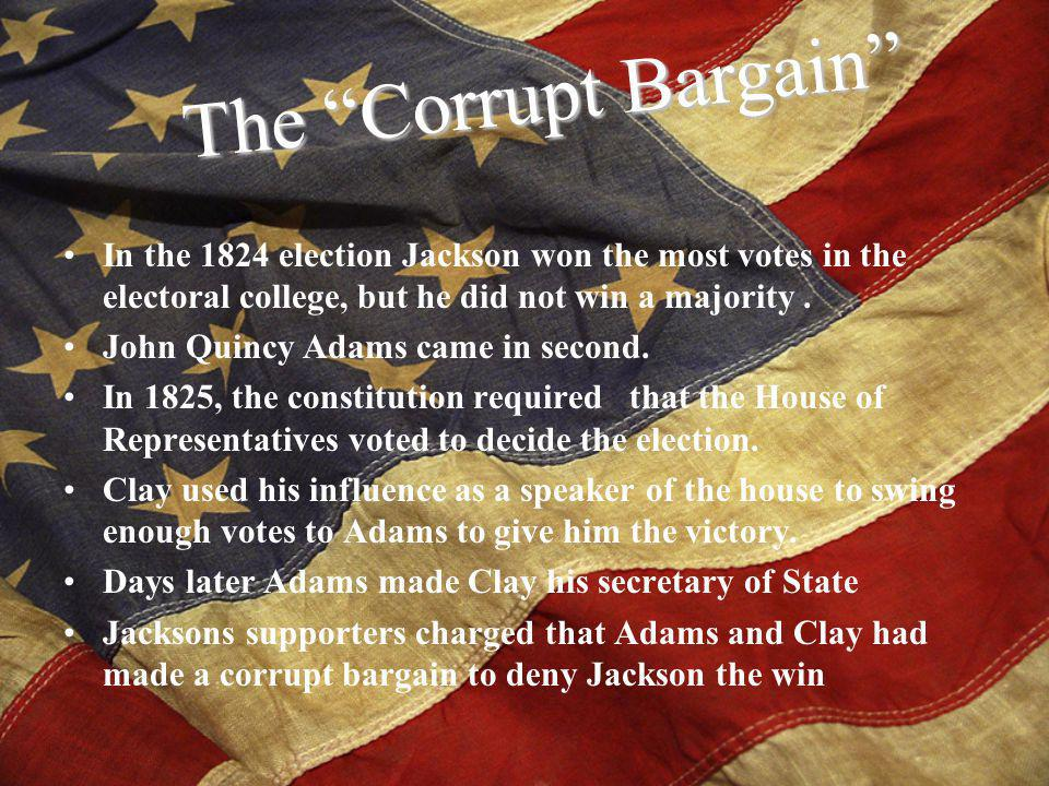 In the 1824 election Jackson won the most votes in the electoral college, but he did not win a majority.