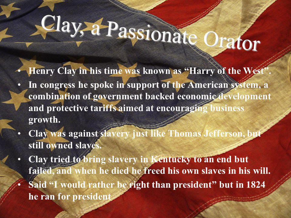 Henry Clay in his time was known as Harry of the West.