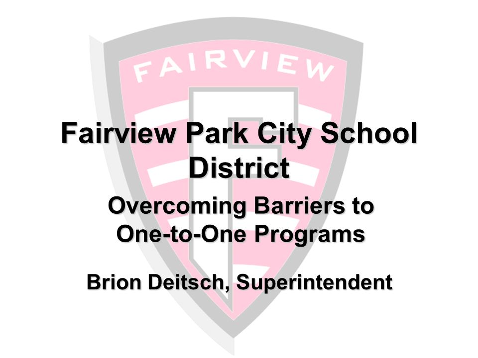 Overcoming Barriers to One-to-One Programs Fairview Park City School District: The Challenge IT flavor of the month Vendor driven – not application driven Incongruent use of network capabilities No plan for growth