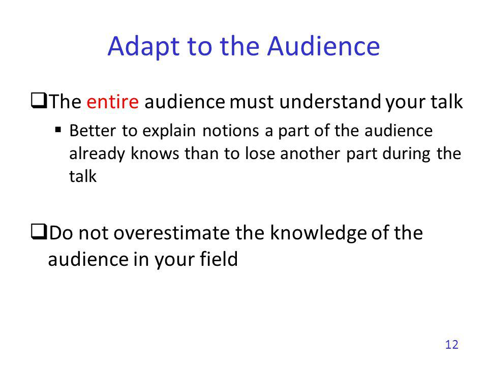 Give a Structure to Your Talk Give a background Adapt to the audience Adapt the technical granularity of your presentation Make it fun and catchy Motivate your work Why is the subject important and interesting.