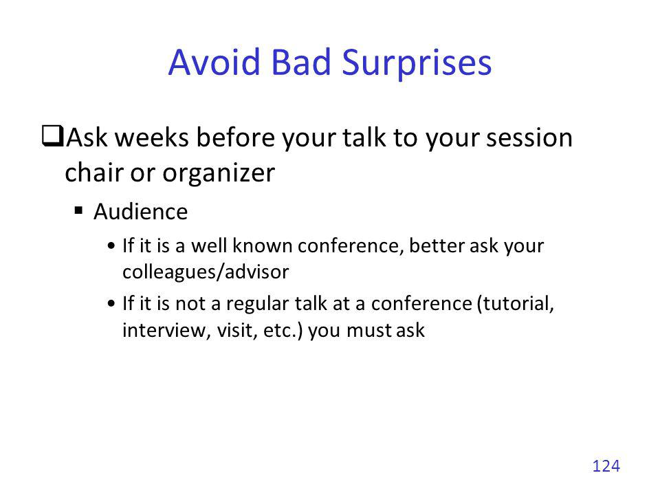Avoid Bad Surprises Make backup copies of your slides on two different supports Dont put everything in a same luggage Make your slides available on-line Make copies in several versions In addition to the latest version, for compatibility issues, use backups in older versions (for PowerPoint it is usually 97-2003) Check that all copies are the last version of your presentation 125