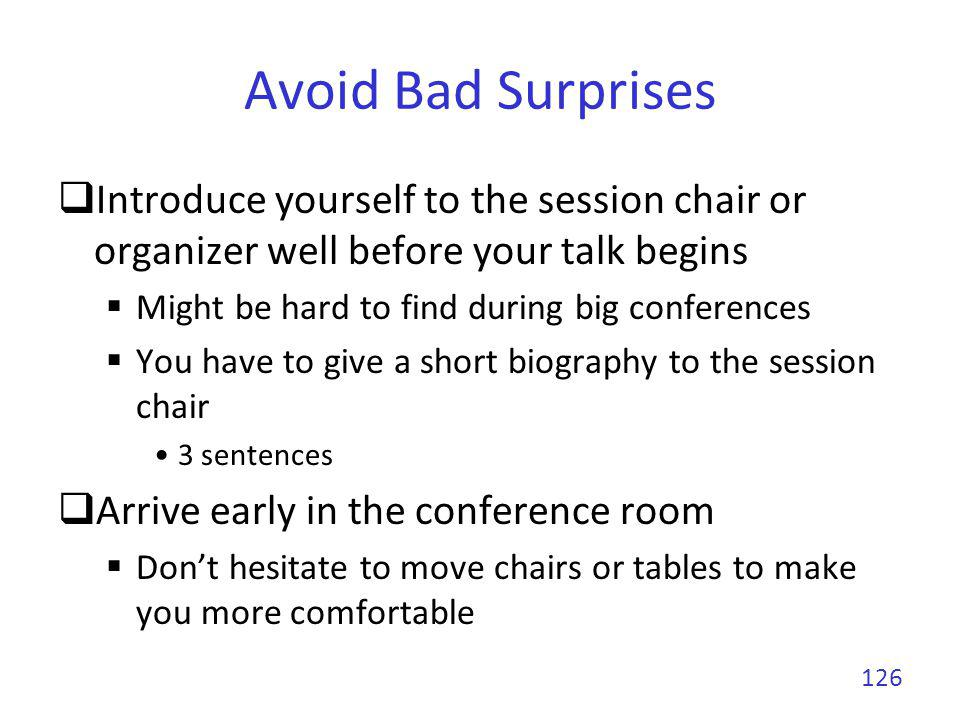 Avoid Bad Surprises Test your presentation Go through all slides to see if everything is ok Must check colors and animations Test the remote controller Batteries 127