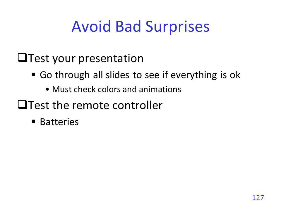 Avoid Bad Surprises If you use your laptop Restart it half an hour before your presentation Stop all applications Avoid popups Stop wifi Avoid system update popups or reboot Use a power cable Deactivate sleep mode, screen saver 128