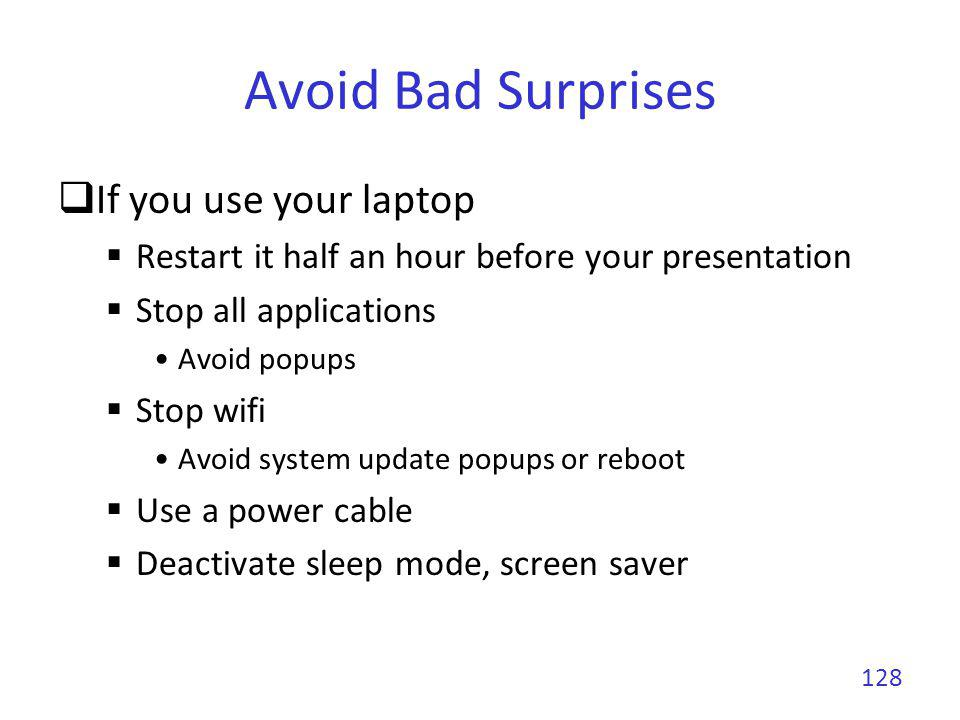Avoid Bad Surprises Sleep well and eat enough to do not pass out A small bottle of water might help 129