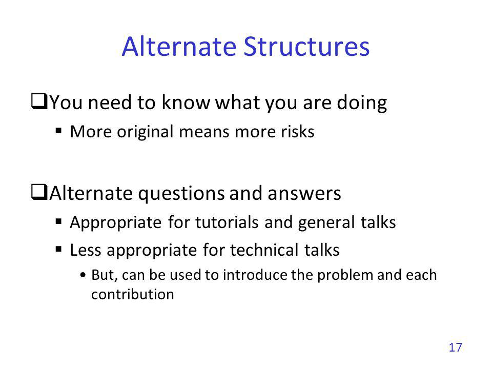 Alternate Structures No slides Need to be a very strong speaker Need a very well structured presentation Need a very high effort from the audience You must transmit energy Some (lazy) people dont like such presentation 18
