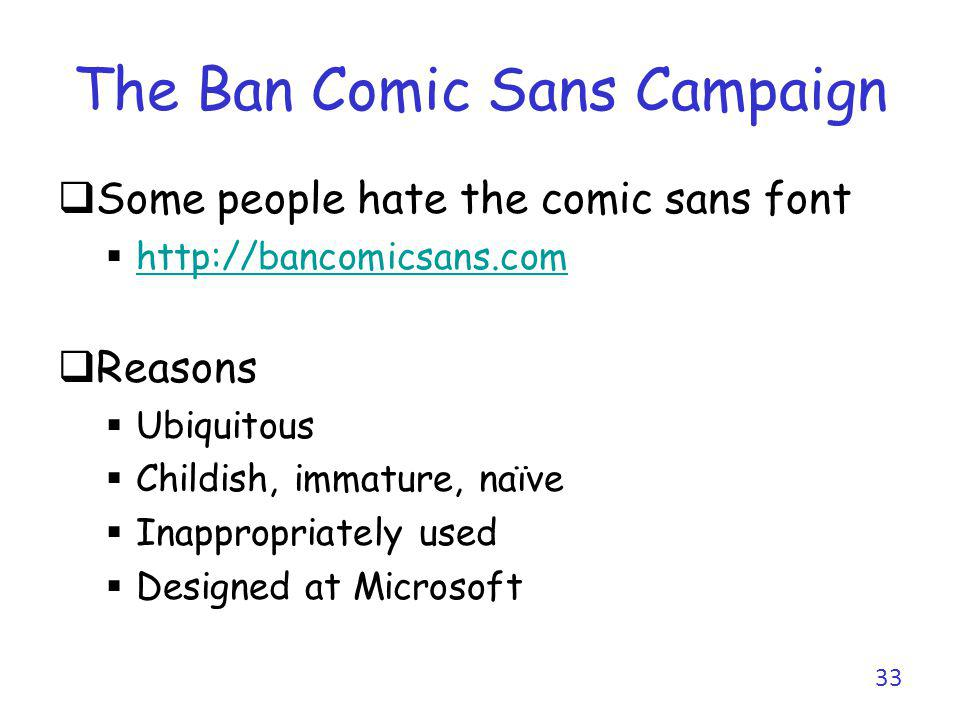 The Ban Comic Sans Campaign Safe side to do not use it Be aware you might upset the audience Dont use it for a job application I used it in my lectures starting in 2005 I believed it looks less scary than Arial for students Dropped it in late 2011 (I prefer Calibri now) It is very rare today in academic presentations 34