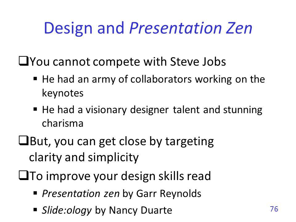Clarity and simplicity (Poor) You give the talk slides support it Never compete with them, you will lose.