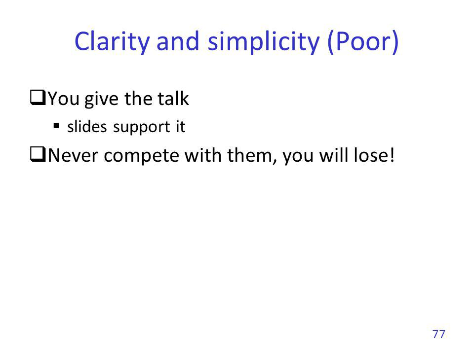78 Clarity and simplicity You give the talk, slides support it.