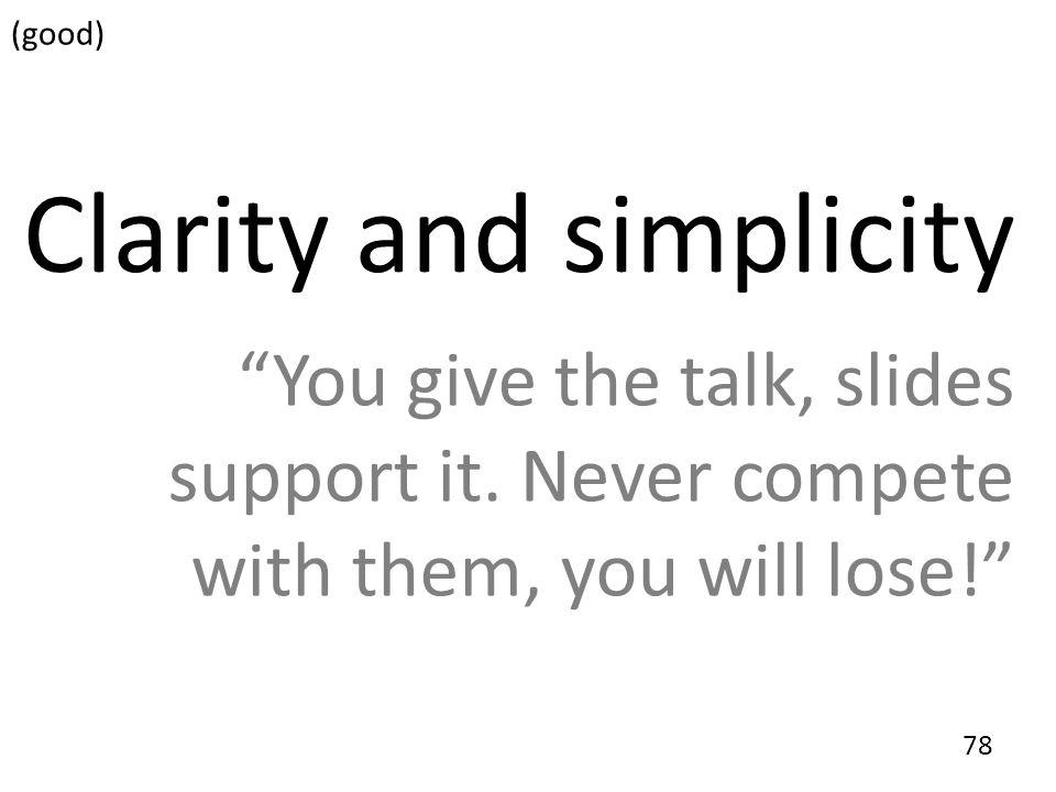 79 Clarity and simplicity You give the talk, slides support it.