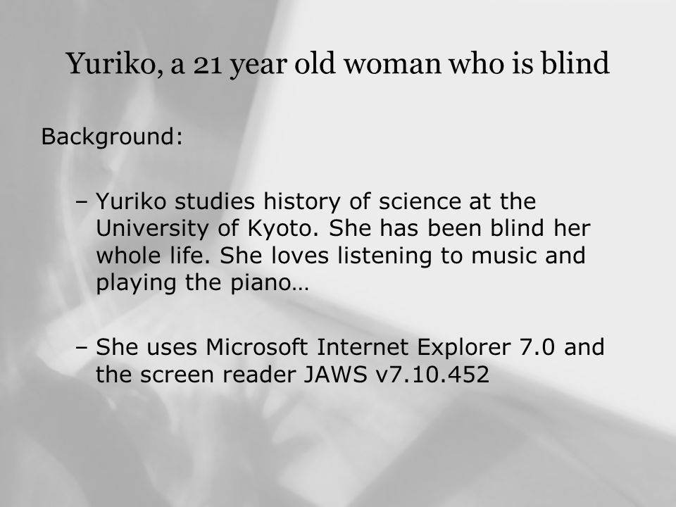 Yuriko, a 21 year old woman who is blind Result: –The Pirate Bay possible to use thanks to the simple design and the use of valid XHTML.