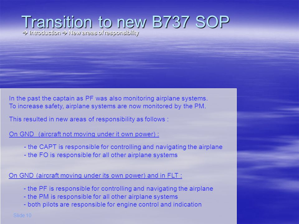 Old areas of responsibilityNew areas of responsibility : On GND Transition to new B737 SOP White area = RHSP – F/O Grey area = LHSP - Capt Grey area = LHSP = items related to controlling and navigating the airplane White area = RHSP = all other airplane systems Introduction New areas of responsibility Introduction New areas of responsibility