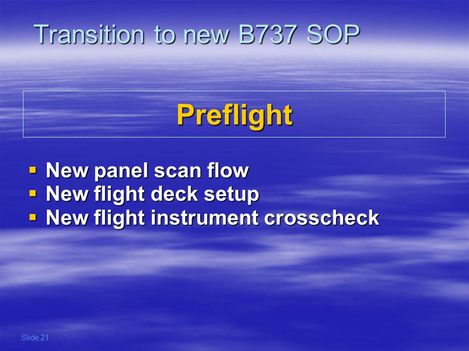 Transition to new B737 SOP The scan flow on GND during pre-flight and post-flight has been changed according to the new areas of responsibility.