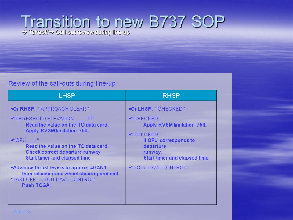 The PF will advance Thrust Levers and push TO/GA LHSPRHSP According to your airline company Transition to new B737 SOP Slide 44 Takeoff New task distribution during takeoff Takeoff New task distribution during takeoff