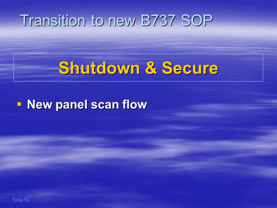 Transition to new B737 SOP The scan flow on GND during post-flight has been changed according to the new areas of responsibility.