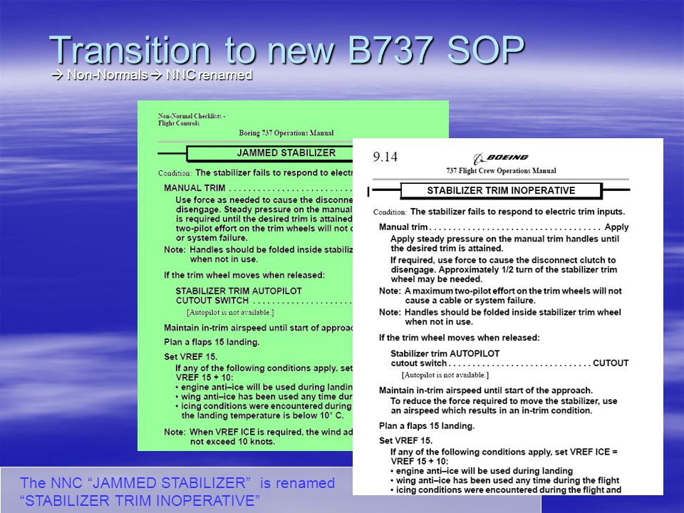 New NNC added to section 5 – Communications : Radio Transmit Continuous (Stuck Microphone Switch) Transition to new B737 SOP Non-Normals New checklist Non-Normals New checklist
