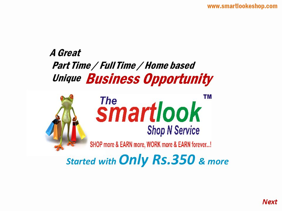 A Great Part Time / Full Time / Home based Unique Business Opportunity Next Started with Only Rs.350 & more www.smartlookeshop.com