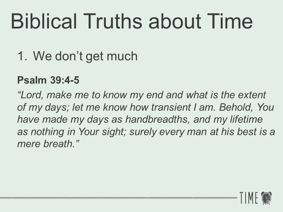 Biblical Truths about Time 2.It belongs to God Psalm 31:15 My times are in Your hand...
