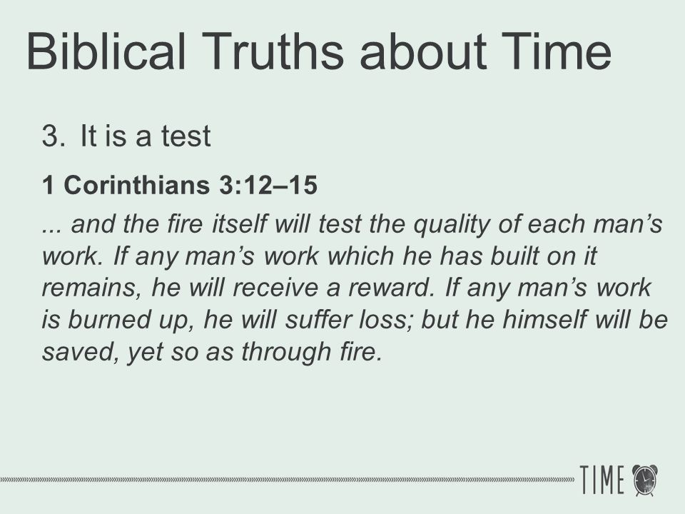 Biblical Truths about Time 3.It is a test God hath given to man a short time here upon earth, and yet upon this short time eternity depends. Jeremy Taylor