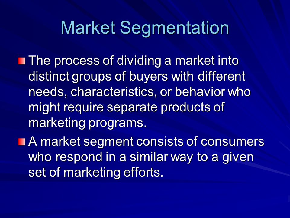 Target Marketing Involves evaluating each market segments attractiveness and selecting one or more segments to enter.