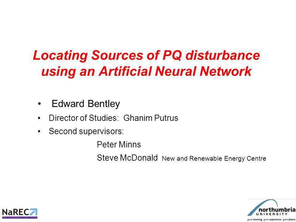 Locating Sources of PQ disturbance using an Artificial Neural Network Presentation Outline Introduction Importance of Power Quality Monitoring –PQ Events –Existing approaches to location –FFT Analysis –Feature Vectors –SOM –Progress so far –Conclusion