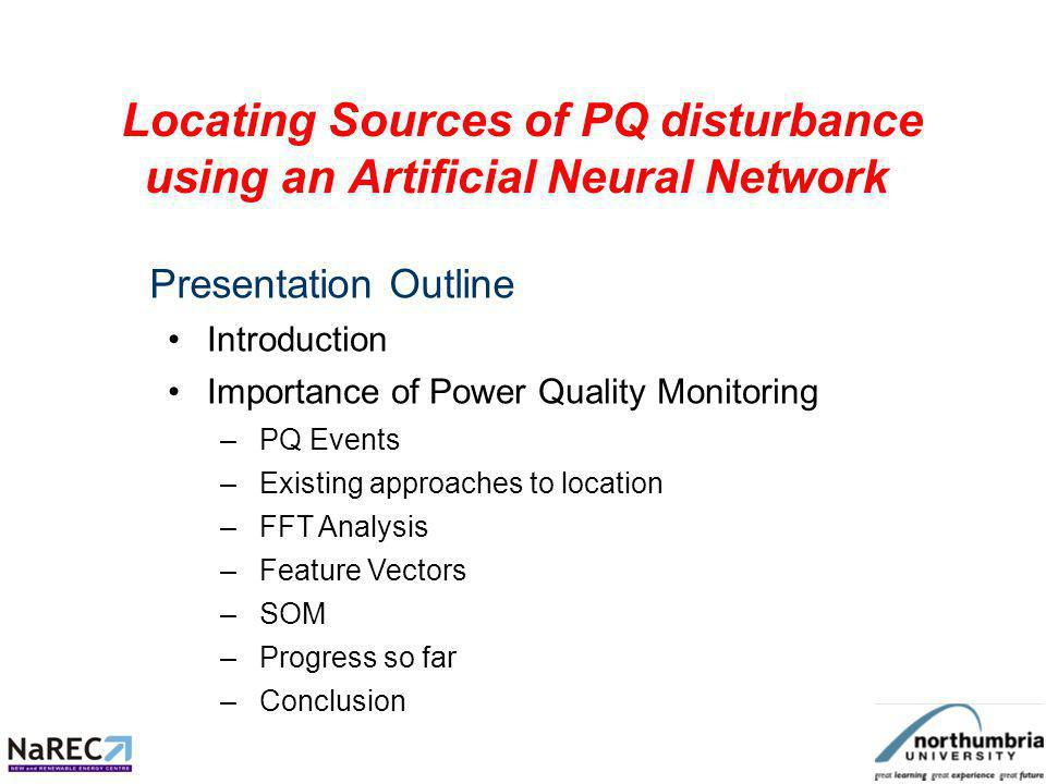 Locating Sources of PQ disturbance using an Artificial Neural Network In modern power networks, the issue of electrical Power Quality (PQ) is becoming very important.