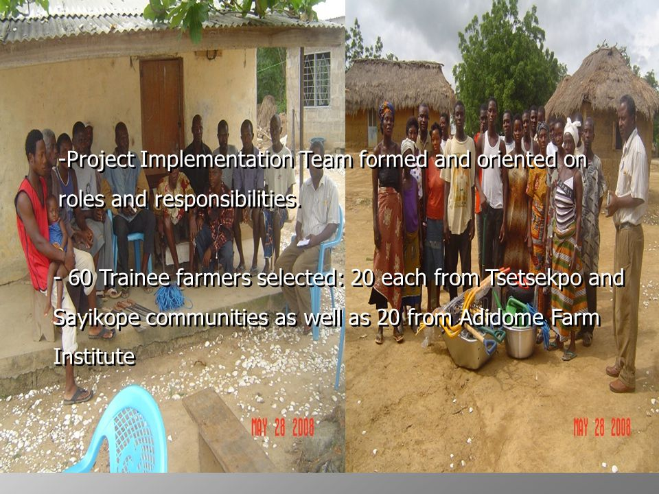 Project was launched on May 16, 2008 at the Adidome Farm Institute to inform stakeholders and to seek support and collaboration.stakeholders Project was launched on May 16, 2008 at the Adidome Farm Institute to inform stakeholders and to seek support and collaboration.stakeholders