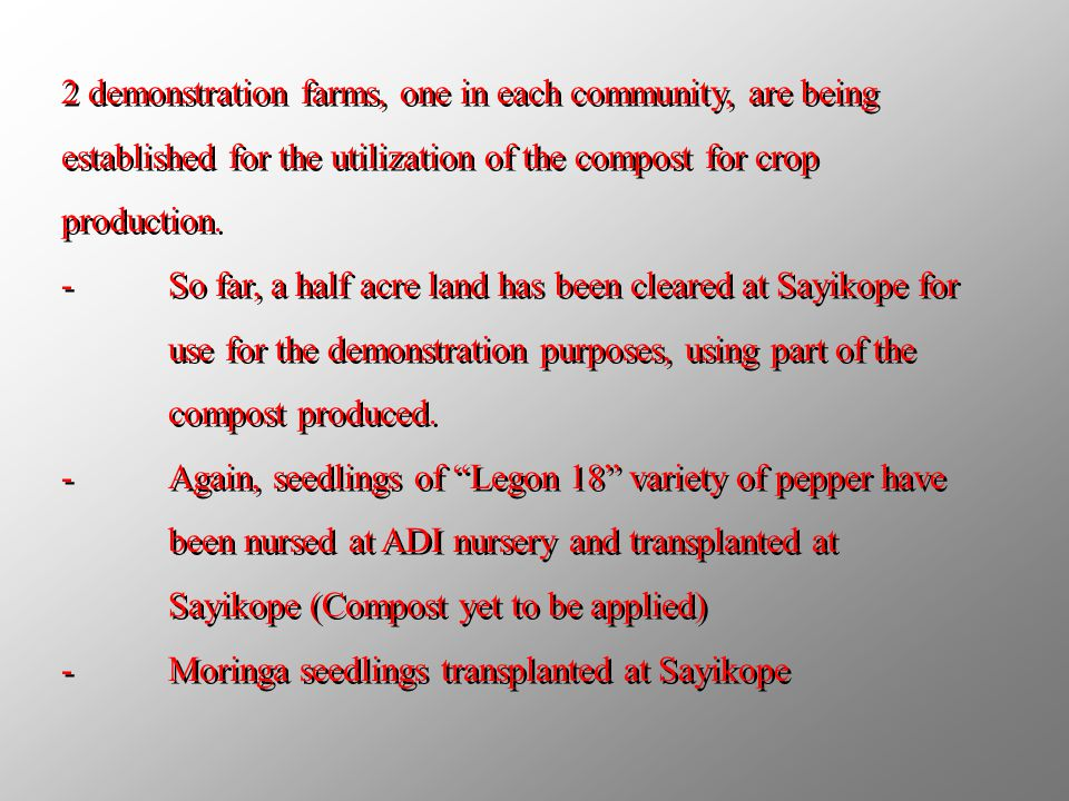 2 demonstration farms, one in each community, are being established for the utilization of the compost for crop production.