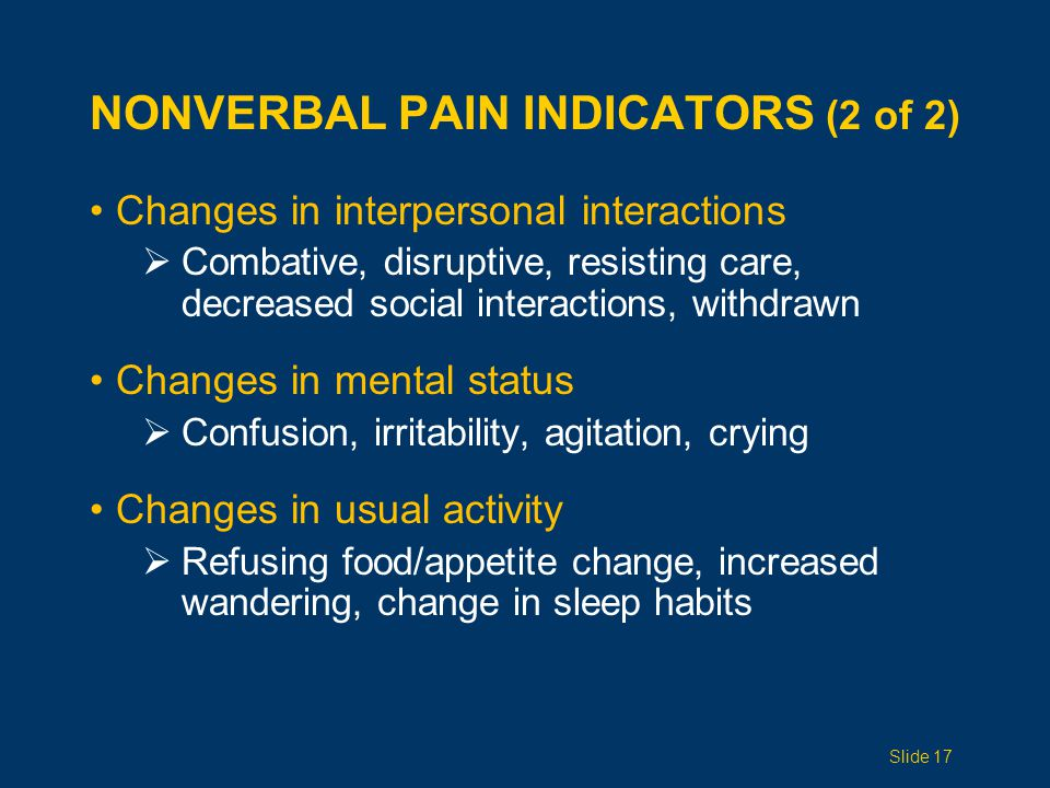 ASSESSING PAIN: NONVERBAL, MODERATE TO SEVERE IMPAIRMENT (AGS PANEL 2002) Presence of nonverbal pain behaviors.