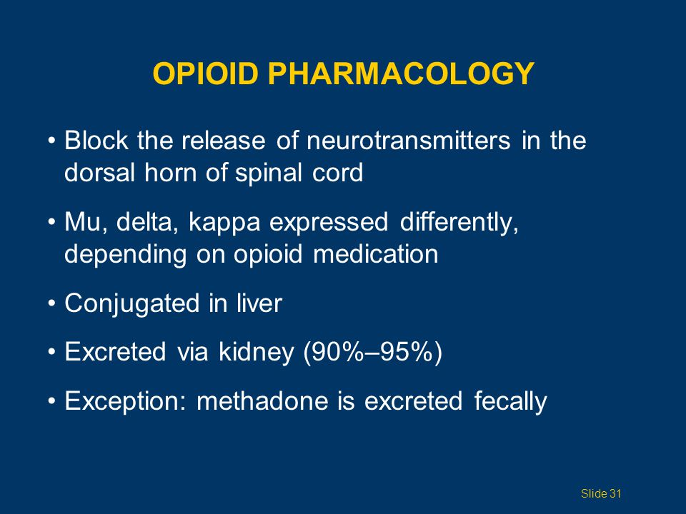 OPIOID USE IN RENAL FAILURE Avoid meperidine, codeine, dextropropoxyphene, morphine Use with caution: oxycodone, hydromorphone Safest: fentanyl, methadone Opioid dosing by creatinine clearance: >50 mL/minNormal dose 10 50 mL/min75% of normal dose <10 mL/min50% of normal dose Slide 32