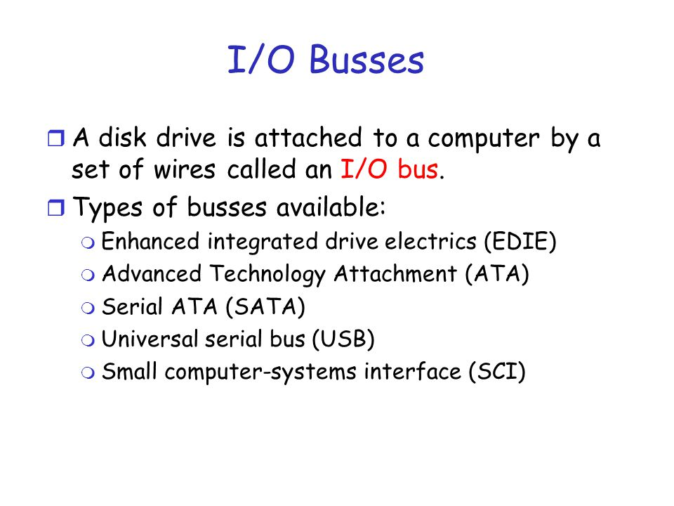 I/O Controllers r The data transfers on a bus are carried out by special electronic processors called controllers r The host controller is the controller at the computer end of the bus r A disk controller is built into each disk drive