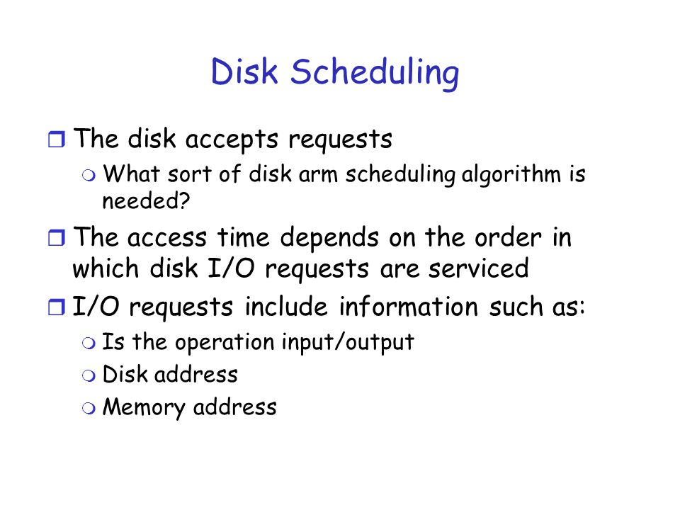Disk Scheduling: Data Structure r Software for disks maintain a table called the pending request table r Table is indexed by cylinder number r All requests for each cylinder are chained together in a linked list headed by the table entries