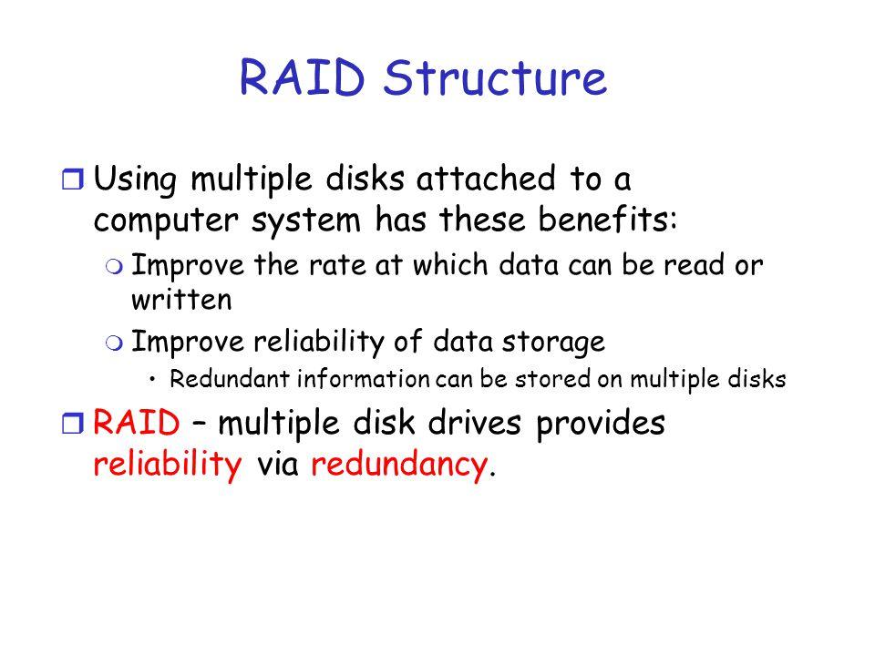 RAID Structure r Improve performance via parallelism m Striping,mirroring r Improve reliability via information redundancy m Error correcting codes