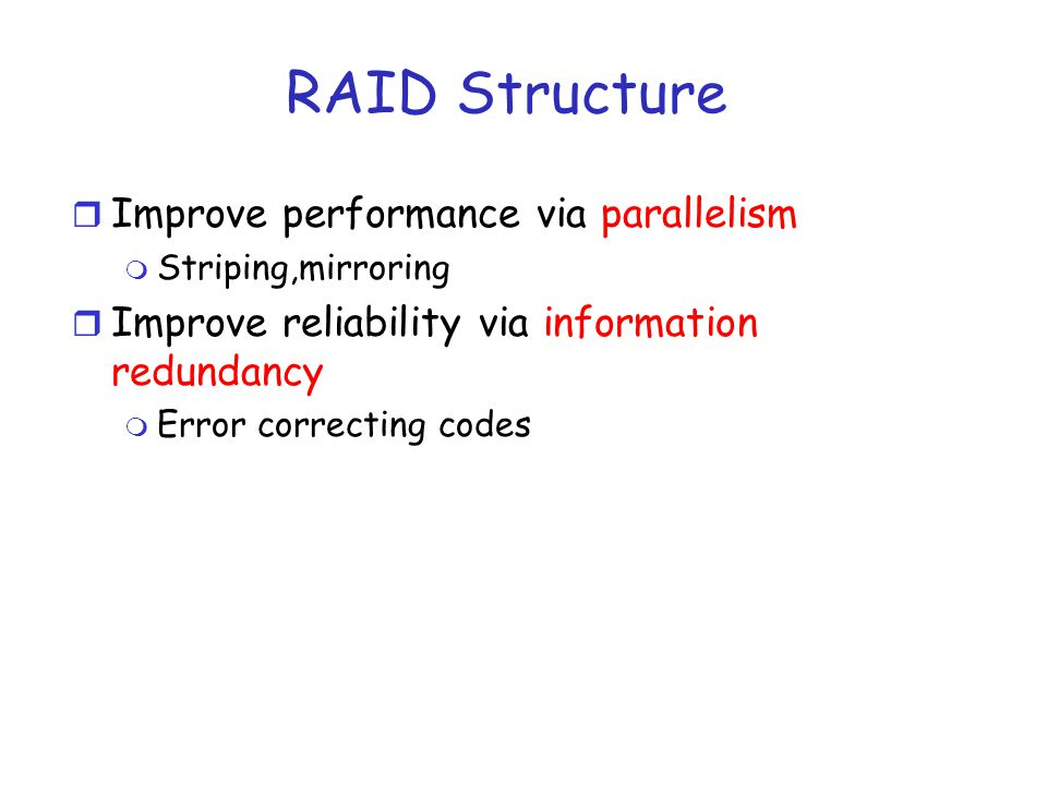 Striping r Take file data and map it to different disks (interleaving) r Allows for reading data in parallel file datablock 1block 0block 2block 3 Disk 0Disk 1Disk 2Disk 3