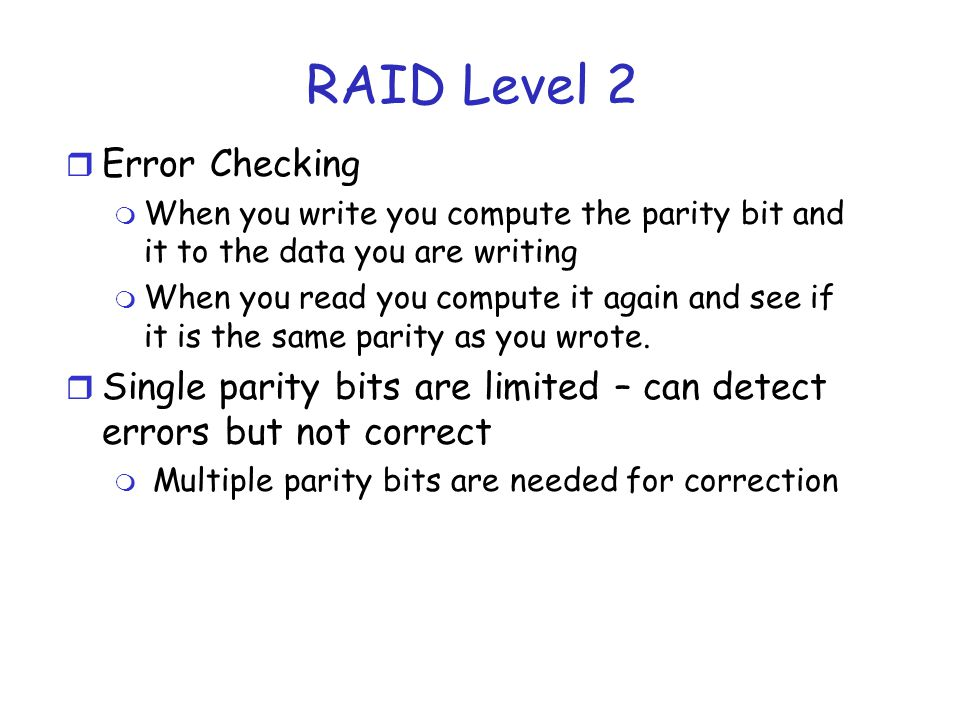 RAID Levels Please note that for RAID 2 You would have different parities on different disks