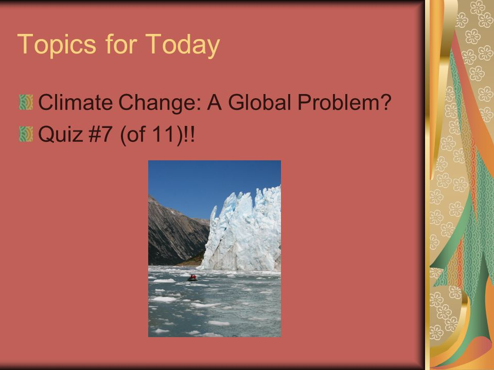 Readings for Today 3.8 Methane and other greenhouse gases 3.10 Responding to science with policy changes 3.11 The Kyoto Protocol on Climate Change 3.12 Global warming and ozone depletion May even bleed into Monday.