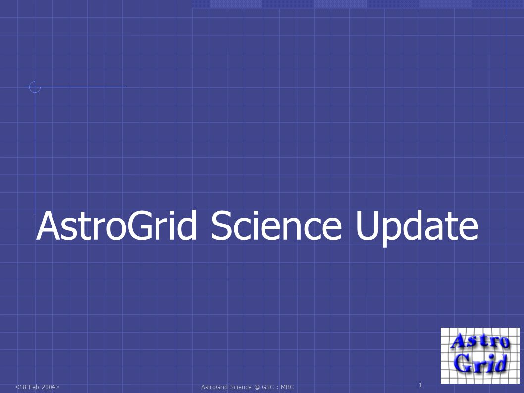 AstroGrid Science @ GSC : MRC 2 Summary AstroGrid Science Science Advisory Group Beta Testing and the Community AstroGrid and the AVO AVO 1 st Science AstroGrid and the Grid Community Science input through the GGF: Astro-RG