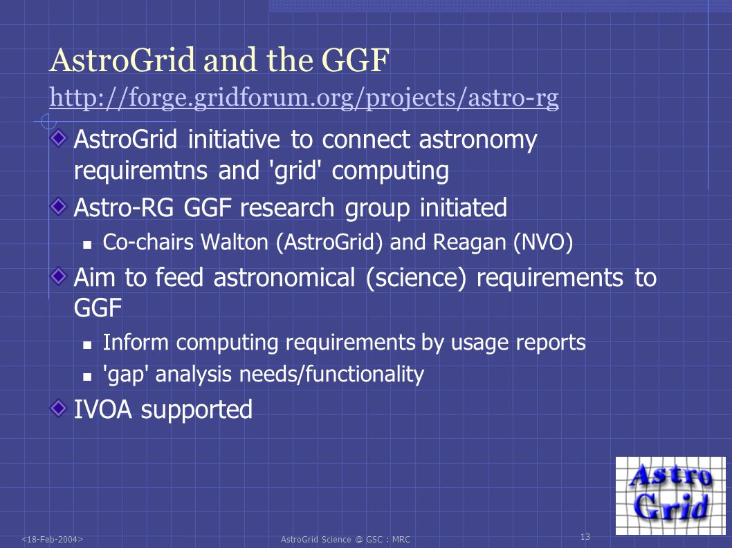 AstroGrid Science @ GSC : MRC 14 AstroGrid: Science External Activities Science interaction with content providers VEGA programme development Coordination through VOProc Escience students AstroGrid related students: IoA, IfA, Leicester...