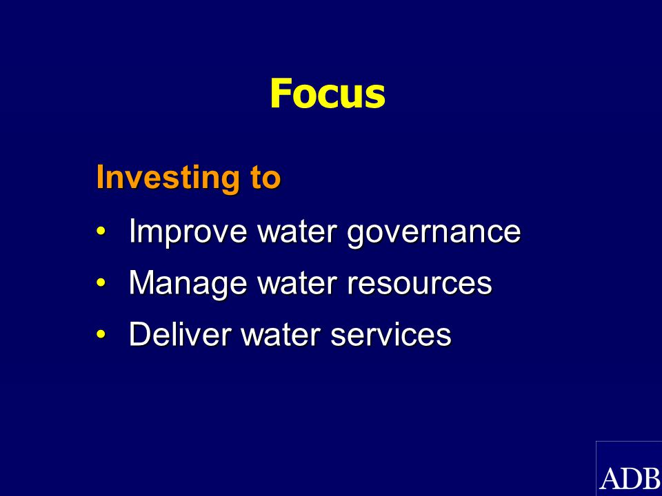 Sector Approach Policy and institutional reformPolicy and institutional reform River basin managementRiver basin management Improving water servicesImproving water services Catalyzing investmentsCatalyzing investments Capacity buildingCapacity building Regional cooperationRegional cooperation