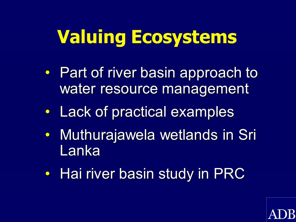 Watershed Management Investing in watershed management: India, PRC, Sri Lanka, Laos, Viet NamInvesting in watershed management: India, PRC, Sri Lanka, Laos, Viet Nam Nam Ngum watershed in Laos: link to poverty reductionNam Ngum watershed in Laos: link to poverty reduction Cost sharing needed: by users downstream or from hydropower revenuesCost sharing needed: by users downstream or from hydropower revenues