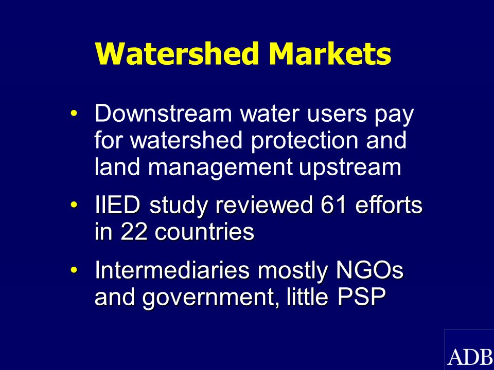 Watershed Market Study Watershed Markets – Linking Land Managers and Water Users to Raise Welfare Paper presented by Natasha Landell- Mills of IIED at the International Water Conference 14-16 October 2002 Hanoi, Viet Nam