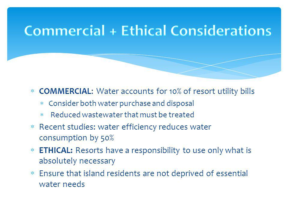 Environmentally responsible thing to do Conserve island/community water resources Enhance public image Appeal to responsible tourist Offset or delay utility rate increases Reduce operating costs Avoid installing expensive desalination
