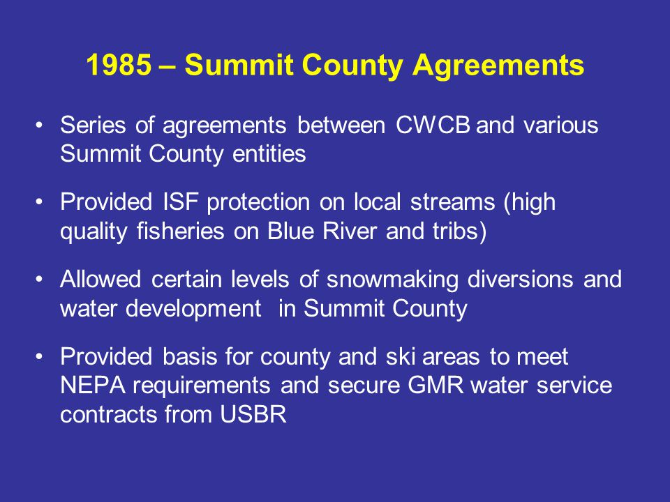 1990 – Boulder Creek Donation Donation Agreement between City of Boulder and CWCB Conveyed senior water rights to CWCB for ISF use in Boulder and North Boulder Creeks Donated rights supplemented decreed ISFs that are junior to several irrigation rights City relied on agreement in discussions with USFS Helped satisfy federal requirements related to Citys municipal diversions on Boulder Creek