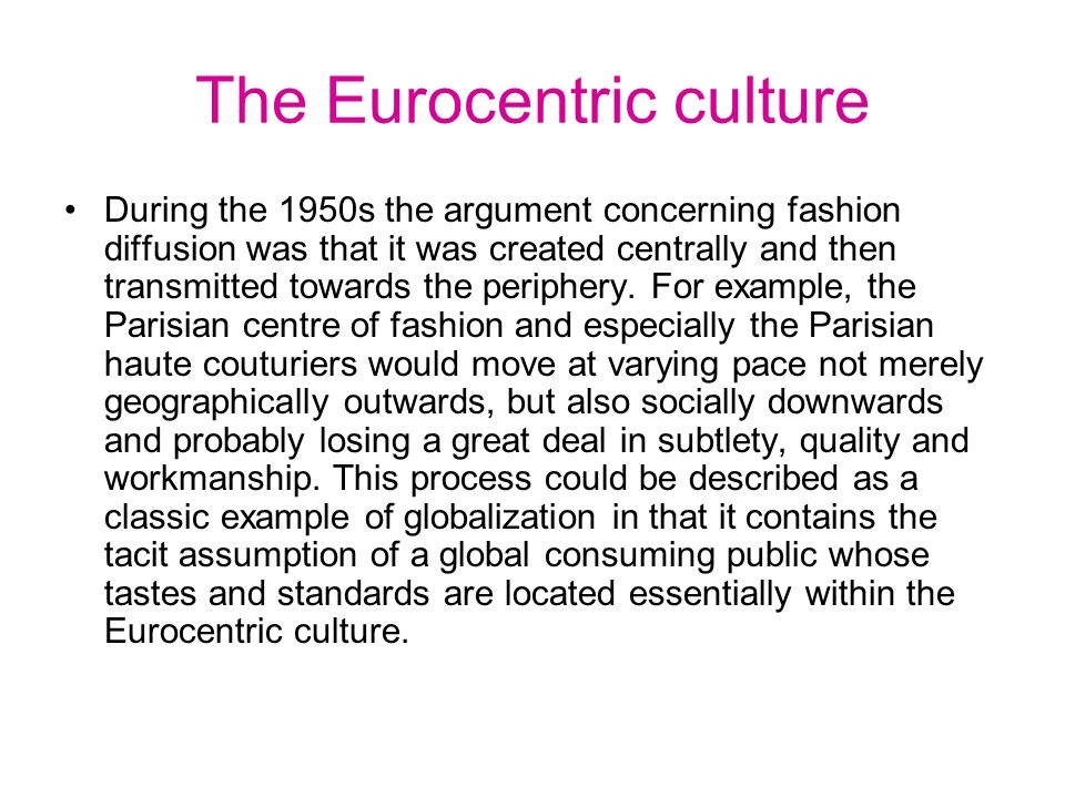 The polycentric fashion From the 1960s and 1970s onwards the prevalent assumption about fashion is that is pointless to turn to Paris or Milan to discover the directions of fashion or to assume that there is a single fashion in play.