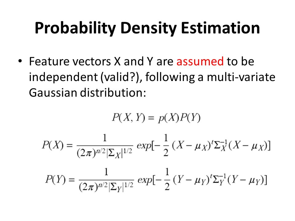 Probability Density Estimation (contd) The sample covariance matrices are used to estimate Σ X and Σ Y : Two distributions are estimated for each action corresponding to the frontal and lateral views (i.e., 20 densities total).