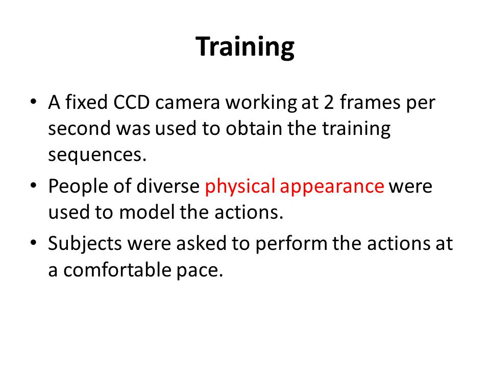 Training (contd) To train the system, 38 sequences were taken of each person performing all the actions of interest in both the frontal and lateral views.