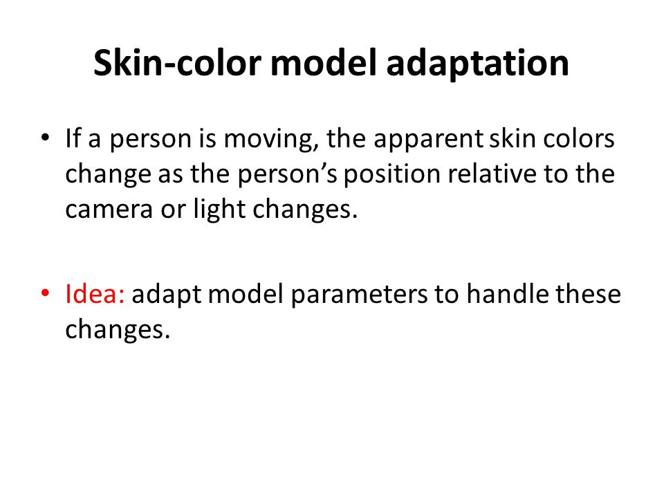 Skin-color model adaptation (contd) N determines how long the past parameters will influence the current parameters.
