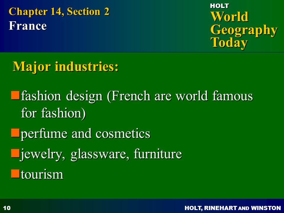 HOLT, RINEHART AND WINSTON World Geography Today HOLT 11 Major industries: high-techaviation, communications, space technology high-techaviation, communications, space technology Wine (world famous for their wine) Wine (world famous for their wine) Chapter 14, Section 2 France