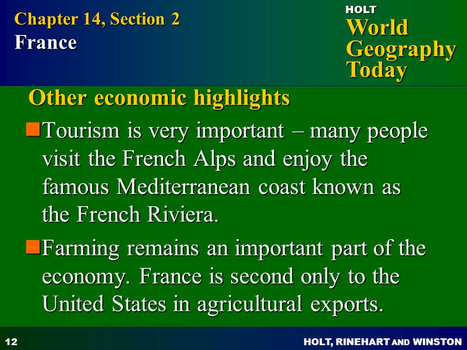 HOLT, RINEHART AND WINSTON World Geography Today HOLT 13 Other economic highlights France is the worlds leading wine producer in both variety and export income.